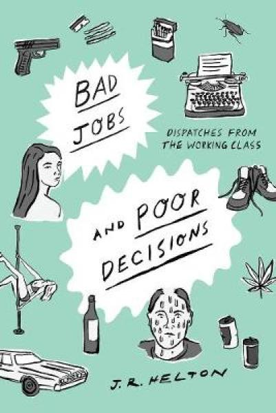 Bad Jobs and Poor Decisions: Dispatches from the Working Class HC (9781631492877)