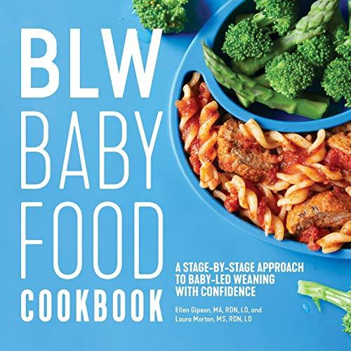 BLW Baby Food Cookbook: A Stage-by-Stage Approach to Baby-Led Weaning with Confidence - Paperback
