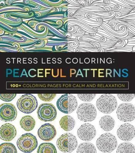 Stress Less Coloring - Peaceful Patterns : 100+ Coloring Pages for Calm and Relaxation