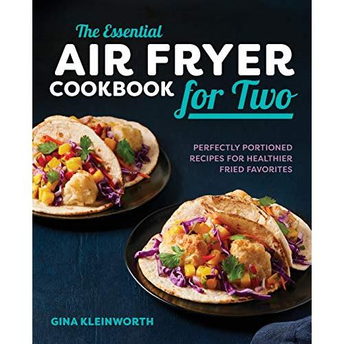 Gina Kleinworth The Essential Air Fryer Cookbook for Two: Perfectly Portioned Recipes for Healthier Fried Favorites - Paperback
