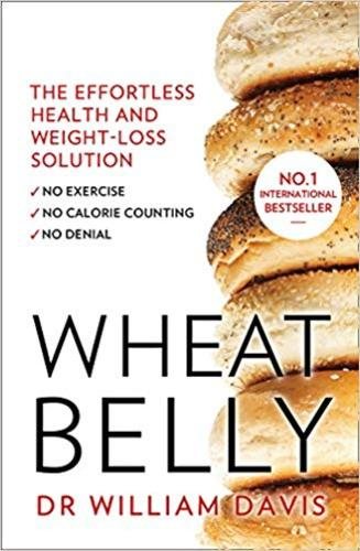 Wheat Belly : The Effortless Health and Weight-Loss Solution - No Exercise, No Calorie Counting, No Denial