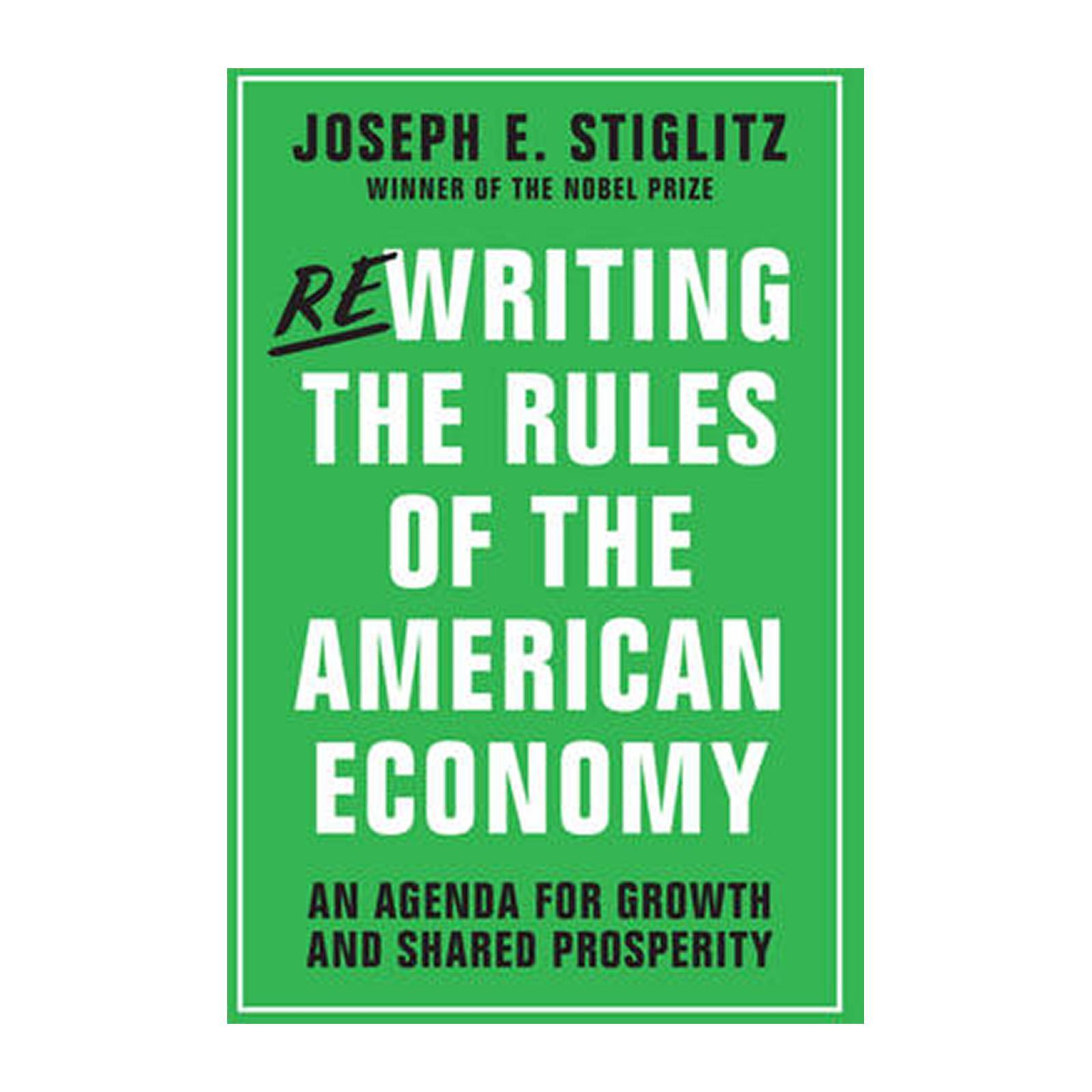 Rewriting The Rules Of The American Economy: An Agenda For Growth And Shared Prosperity (Paperback)