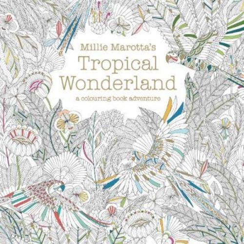 Millie Marottas Tropical Wonderland : a colouring book adventure