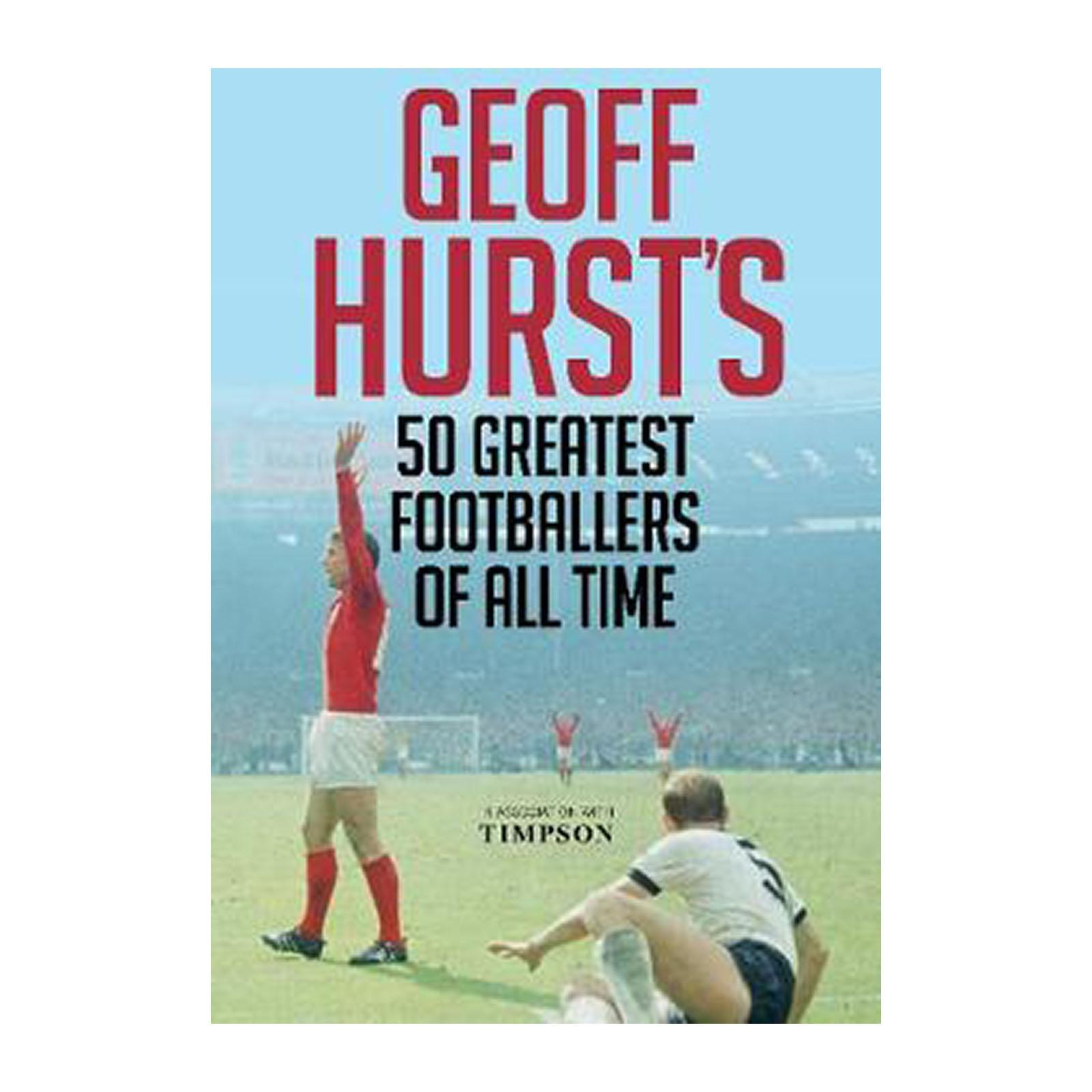 Geoff Hursts 50 Greatest Footballers Of All Time (Hardback)