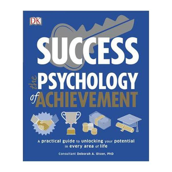 Success The Psychology Of Achievement: A Practical Guide To Unlocking The Potential In Every Area Of Life (Paperback)