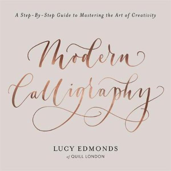 Modern Calligraphy: A Step-by-Step Guide to Mastering the Art of Creativity TPB (9781409172550)