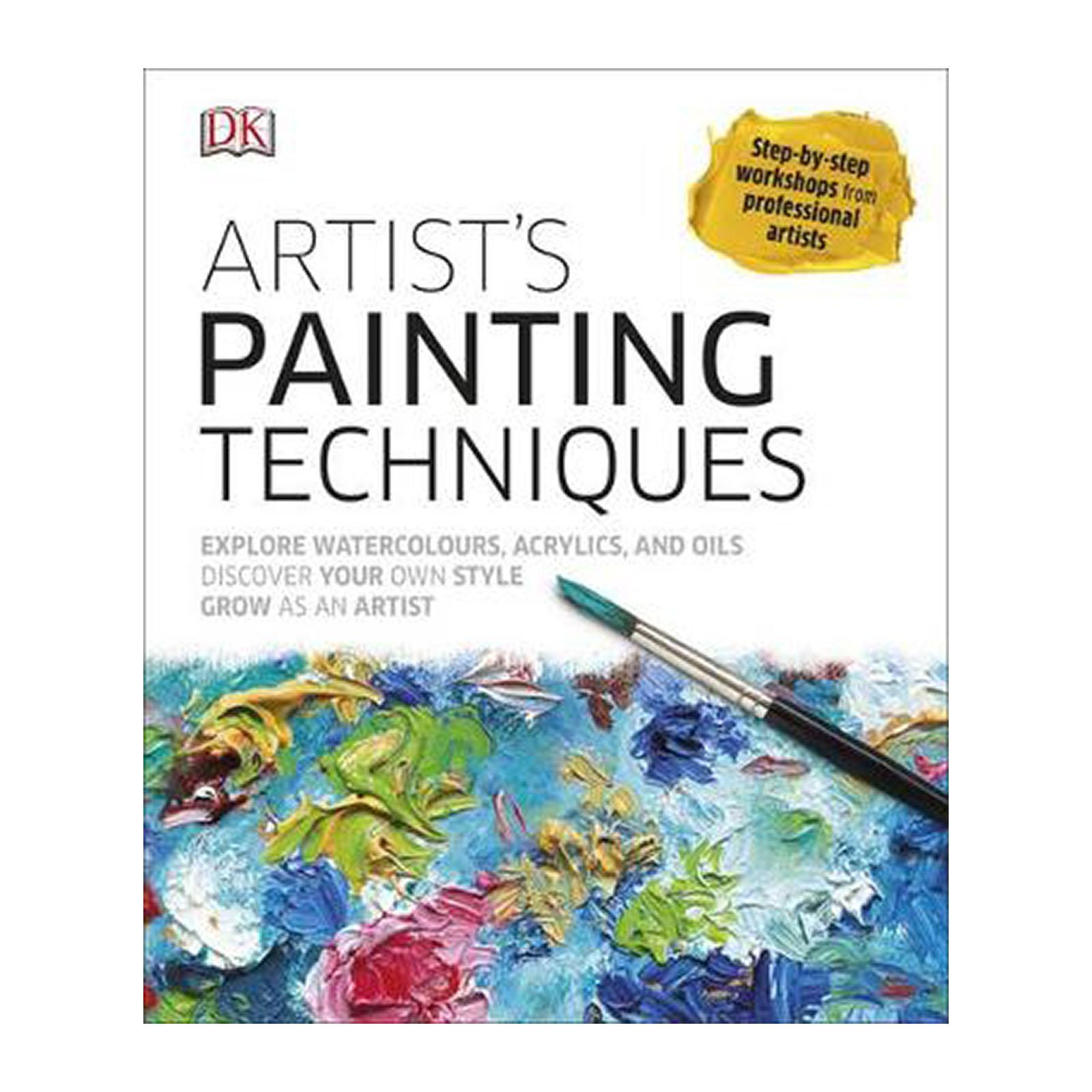 Artists Painting Techniques: Explore Watercolours And Acrylics And And Oils (Hardback)