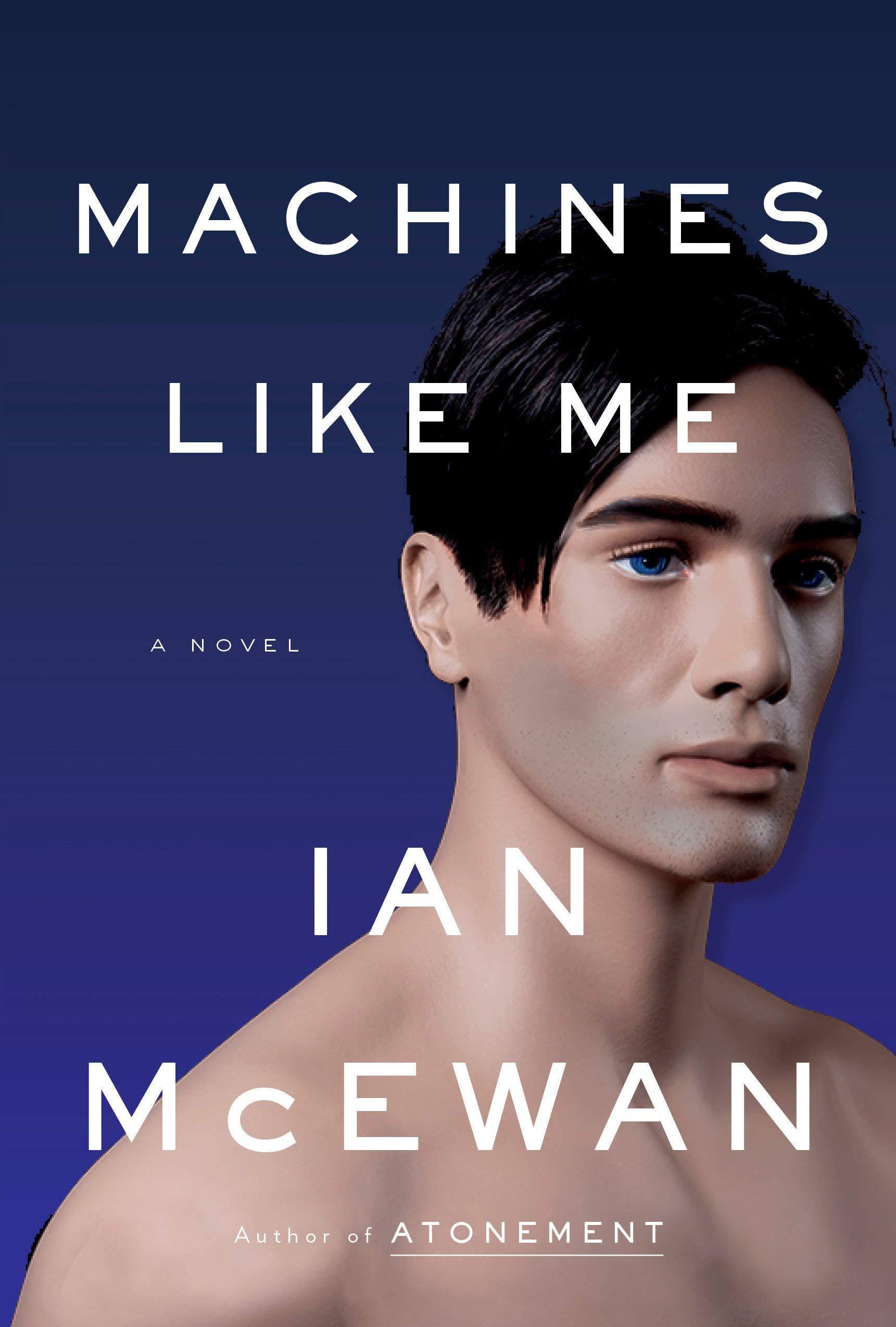 Machines Like Me: A Novel by Ian Mcewan