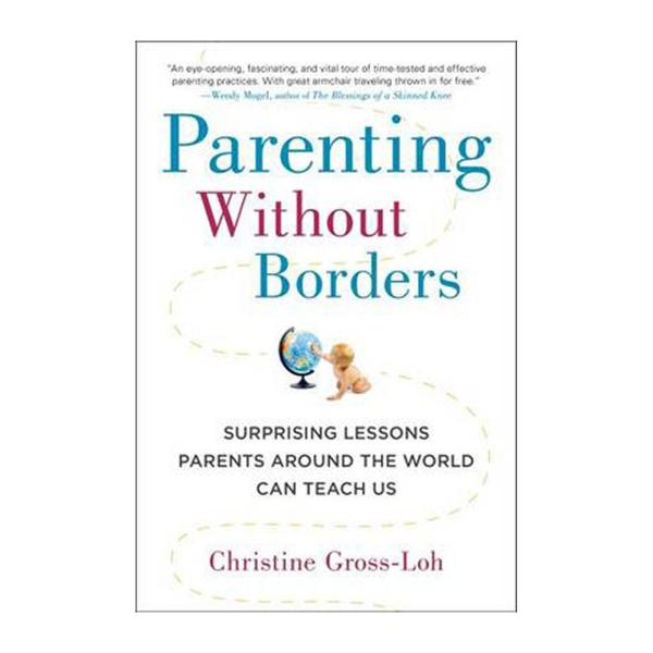 Parenting Without Borders: Surprising Lessons Parents Around The World Can Teach Us (Paperback)