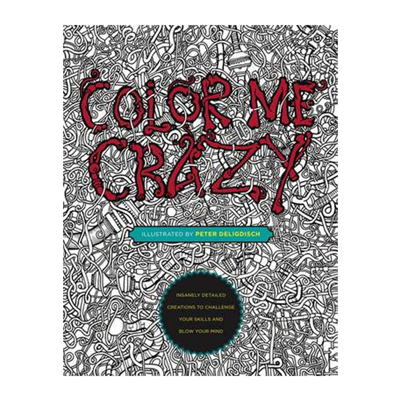 Color Me Crazy: Insanely Detailed Creations To Challenge Your Skills And Blow Your Mind (Paperback)