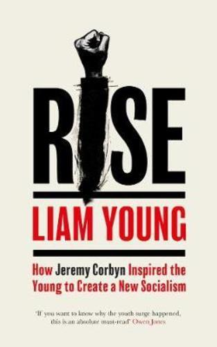 Rise : How Jeremy Corbyn Inspired the Young to Create a New Socialism