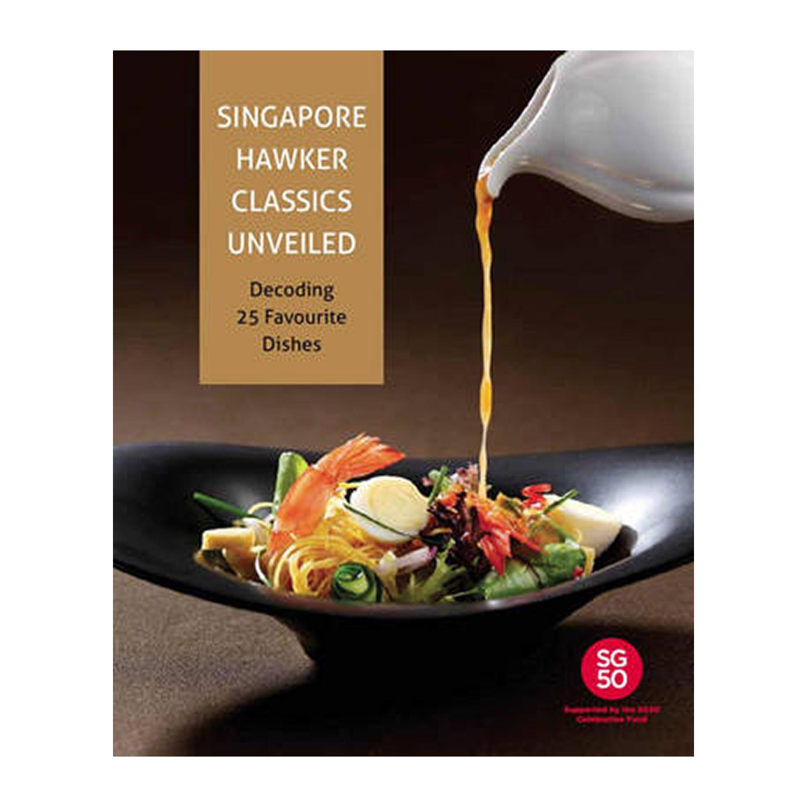 Singapore Hawker Classics Unveiled: Decoding 25 Favourite Dishes (Hardcover)