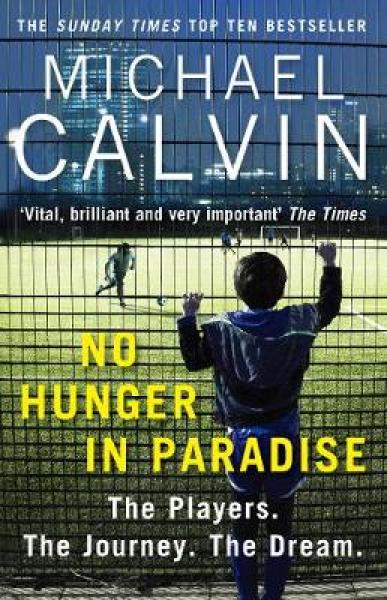 No Hunger In Paradise: The Players. The Journey. The Dream PB (9781784756116)