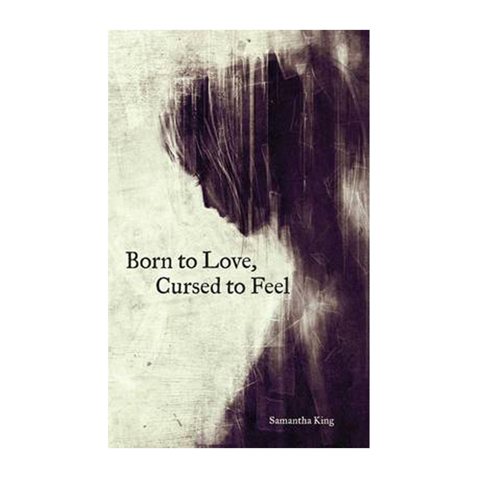 Born To Love And Cursed To Feel (Paperback)