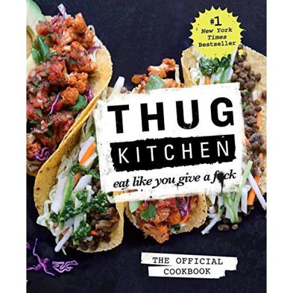 Thug Kitchen: The Official Cookbook: Eat Like You Give a F*ck (Thug Kitchen Cookbooks) - Hardcover