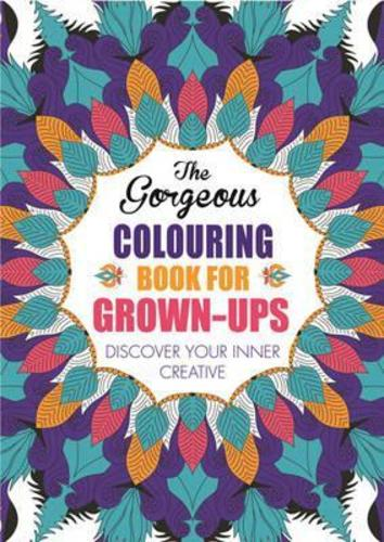 The Gorgeous Colouring Book for Grown-ups : Discover Your Inner Creative