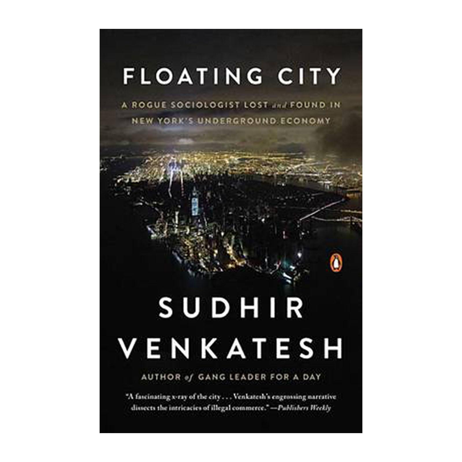 Floating City: A Rogue Sociologist Lost And Found In New Yorks Underground Economy (paperback) By Redmart.