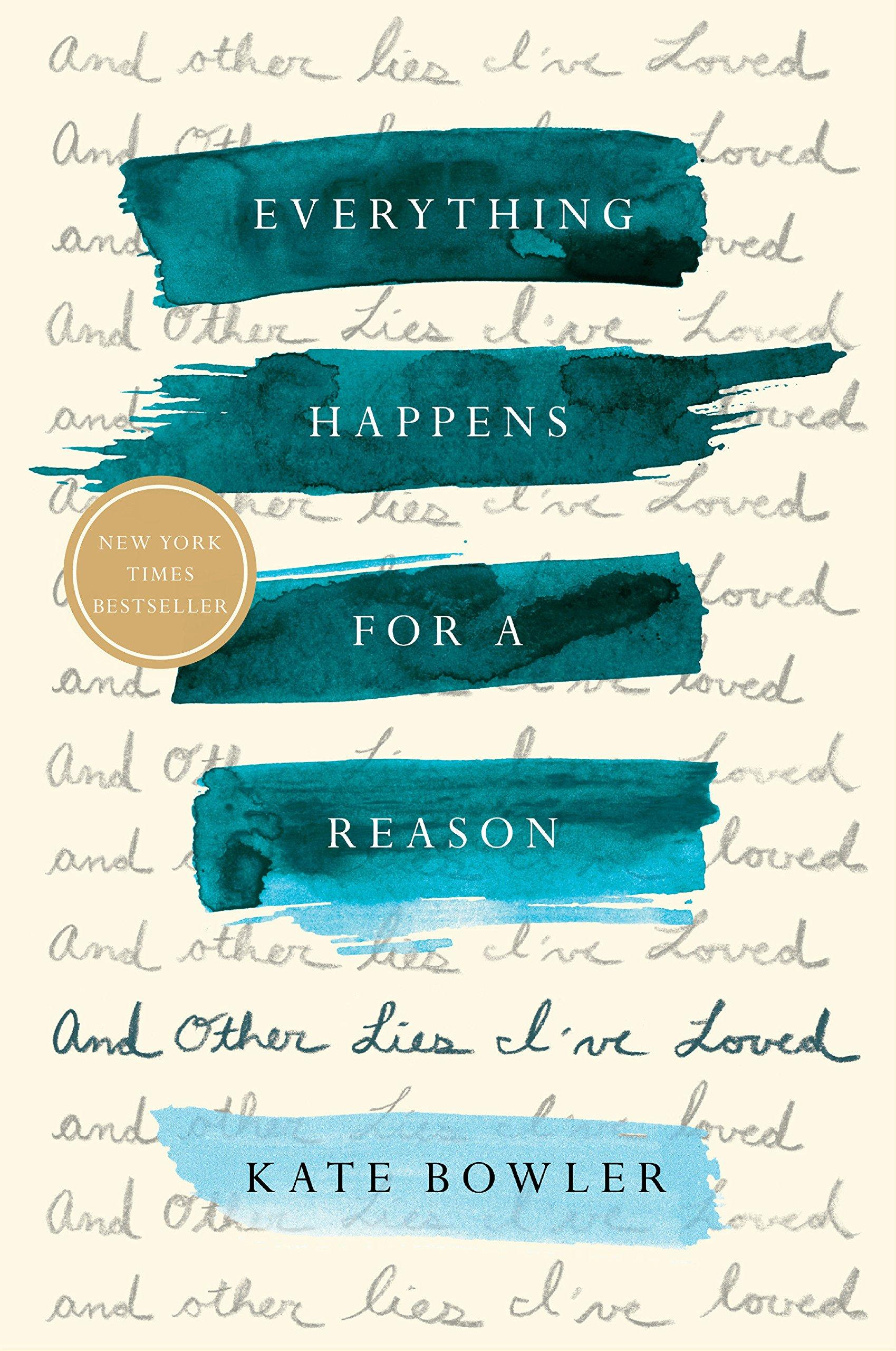 Everything Happens for a Reason: And Other Lies Ive Loved by  Kate Bowler