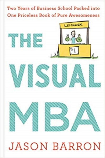 Visual MBA: Two Years of Business School Packed Into One Priceless Book of Pure Awesomeness (Hardcover)