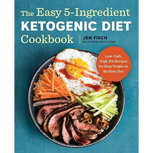 Jen Fisch The Easy 5-Ingredient Ketogenic Diet Cookbook: Low-Carb, High-Fat Recipes for Busy People on the Keto Diet - Paperback