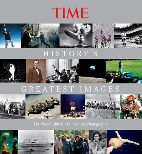 TIME Historys Greatest Images: The Worlds 100 Most Influential Photographs