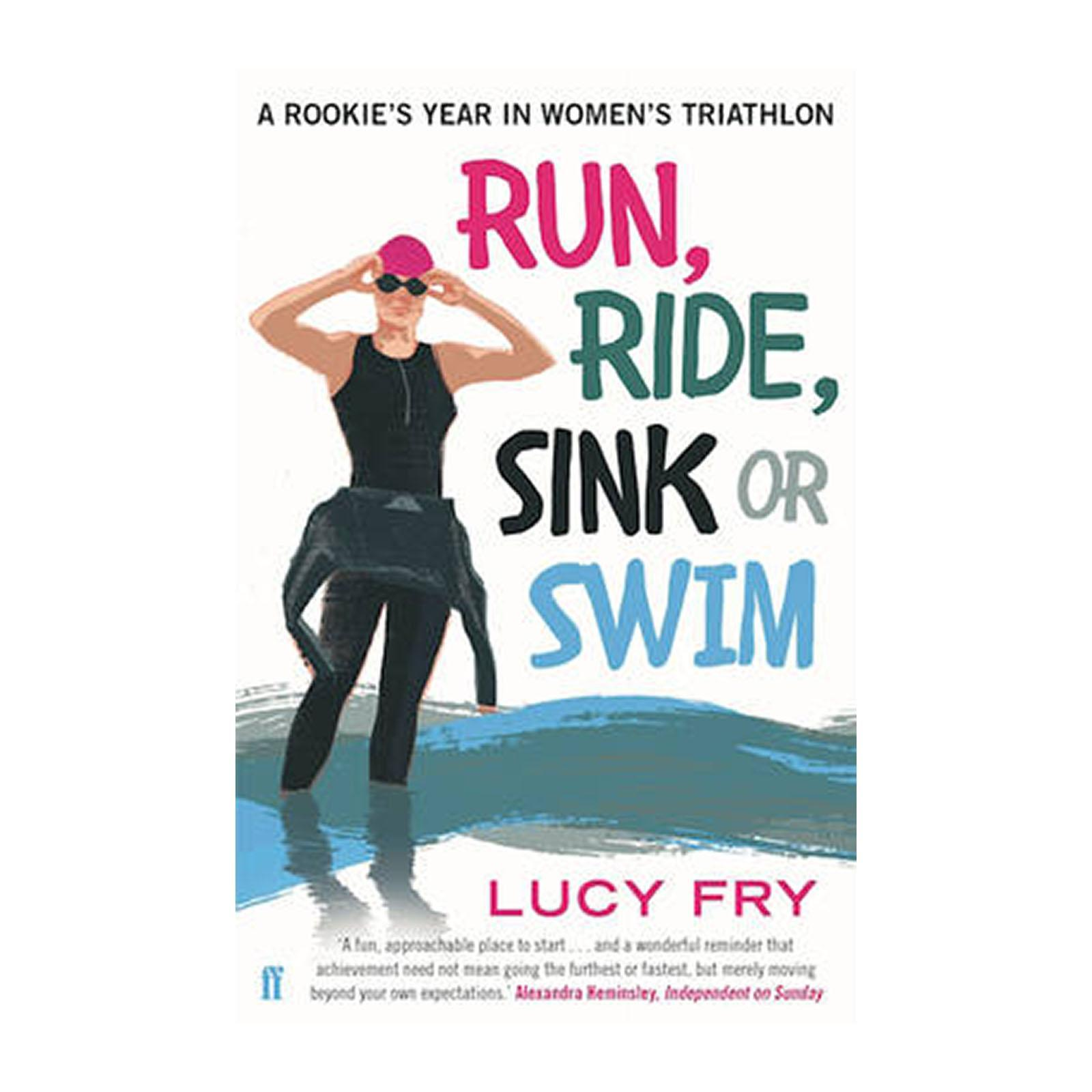 Run And Ride And Sink Or Swim: A Rookies Year In Womens Triathlon (Paperback)