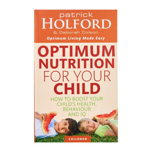 Optimum Nutrition For Your Child: How To Boost Your Childs Health Behaviour And Iq By Patrick Holford