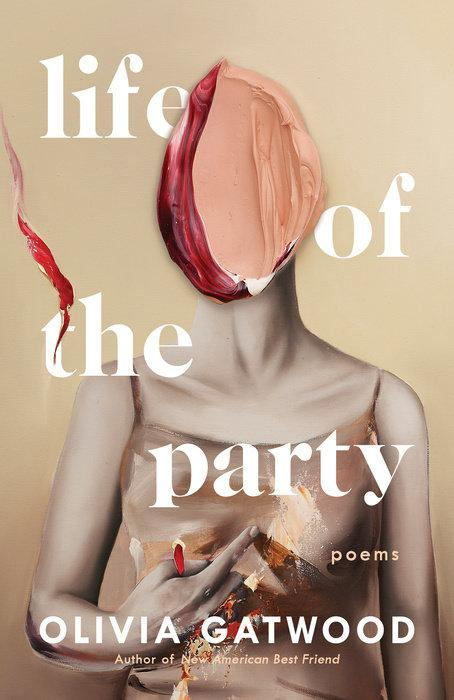Life of the Party: Poems by  Olivia  Gatwood