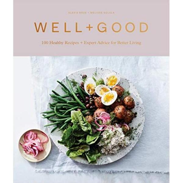Alexia Brue Well+Good Cookbook: 100 Healthy Recipes + Expert Advice for Better Living - Hardcover