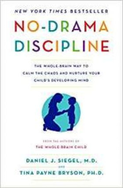 No-Drama Discipline : The Whole-Brain Way to Calm the Chaos and Nurture Your Childs Developing Mind