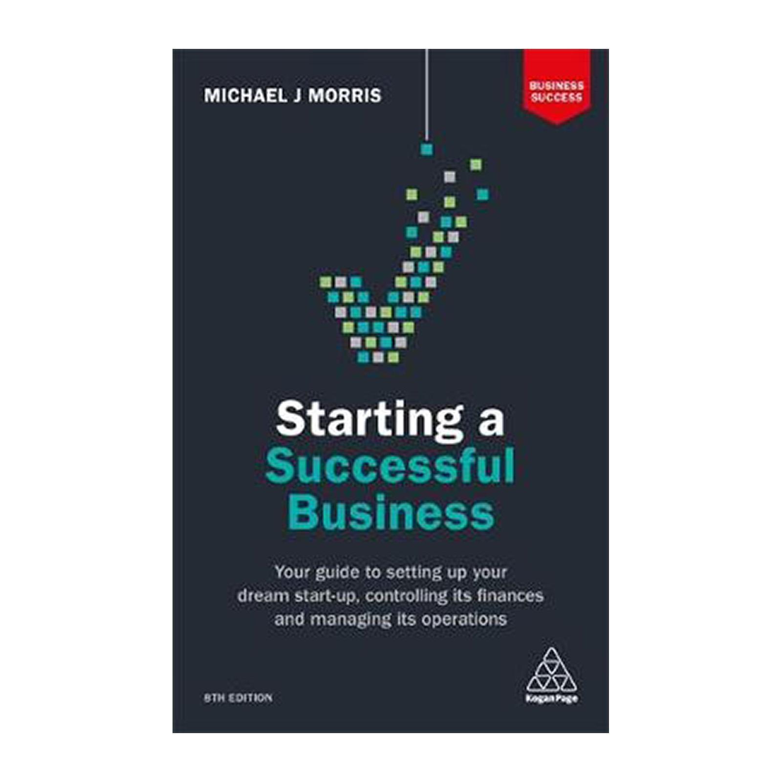 Starting A Successful Business: Your Guide To Setting Up Your Dream Start-Up Controlling Its Finances And Managing Its Operations (Paperback)