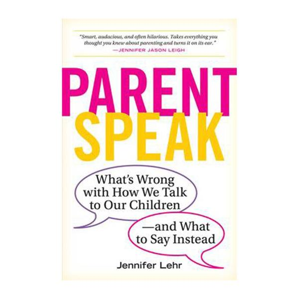 Parentspeak: Whats Wrong With How We Talk To Our Children - And What To Say Instead (Paperback)