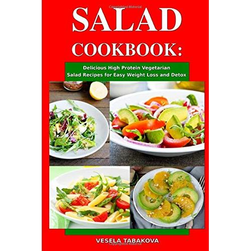 Vesela Tabakova Salad Cookbook: Delicious High Protein Vegetarian Salad Recipes for Easy Weight Loss and Detox: Family Health and Fitness Books (Healthy Slimming Superfood Power Recipes) - Paperback