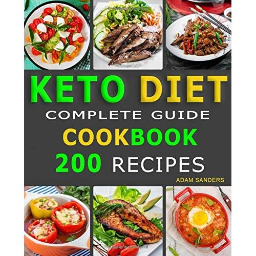 Adam Sanders Ketogenic Diet For Beginners: 14 Days For Weight Loss Challenge And Burn Fat Forever. Lose Up to 15 Pounds In 2 Weeks. Cookbook with 200 Low-Carb, Healthy and Easy to Make Keto Diet Recipes. - Paperback