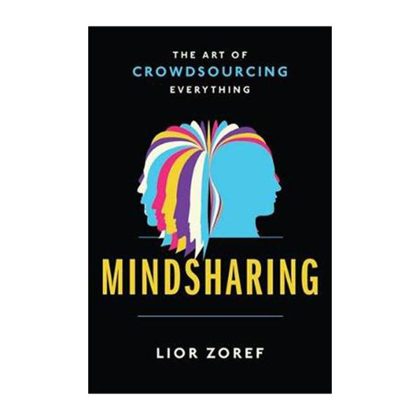Mindsharing: The Art Of Crowdsourcing Everything (Paperback)