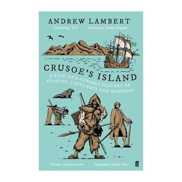 Crusoes Island: A Rich And Curious History Of Pirates And Castaways And Madness (Paperback)
