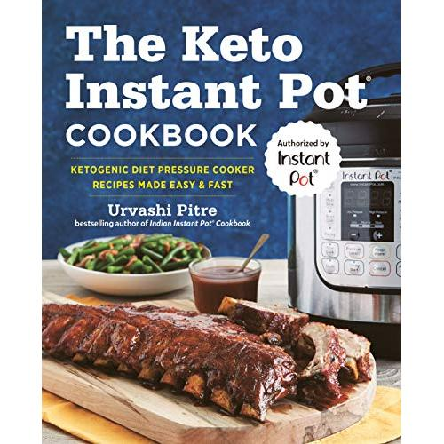 Urvashi Pitre The Keto Instant Pot Cookbook: Ketogenic Diet Pressure Cooker Recipes Made Easy and Fast - Paperback