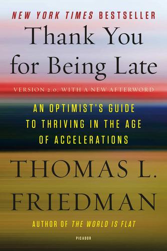 Thank You for Being Late : An Optimists Guide to Thriving in the Age of Accelerations