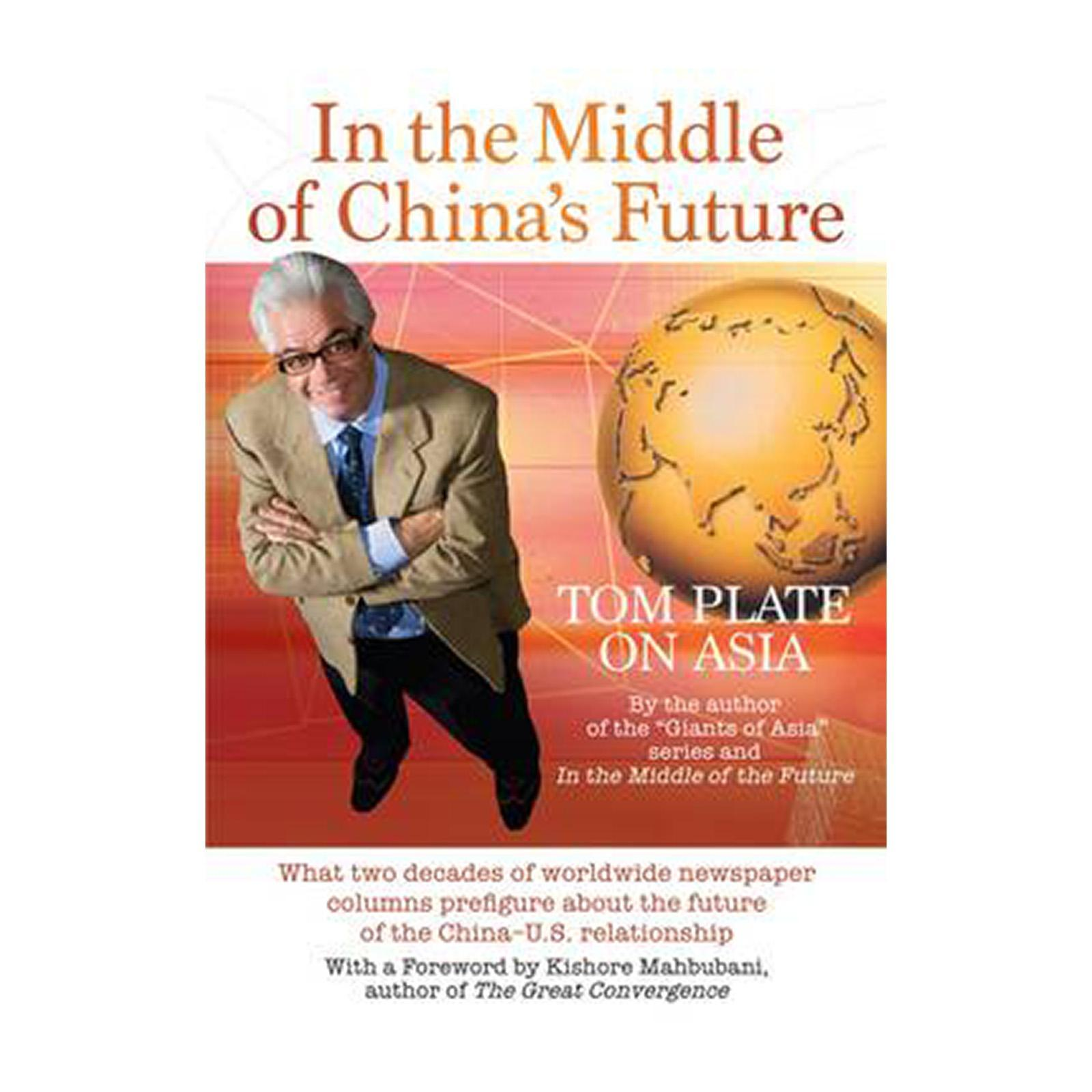 In The Middle Of Chinas Future: What Two Decades Of Worldwide Newspaper Columns Prefigure About The Future Of The China-U.S. Relationship (Paperback)