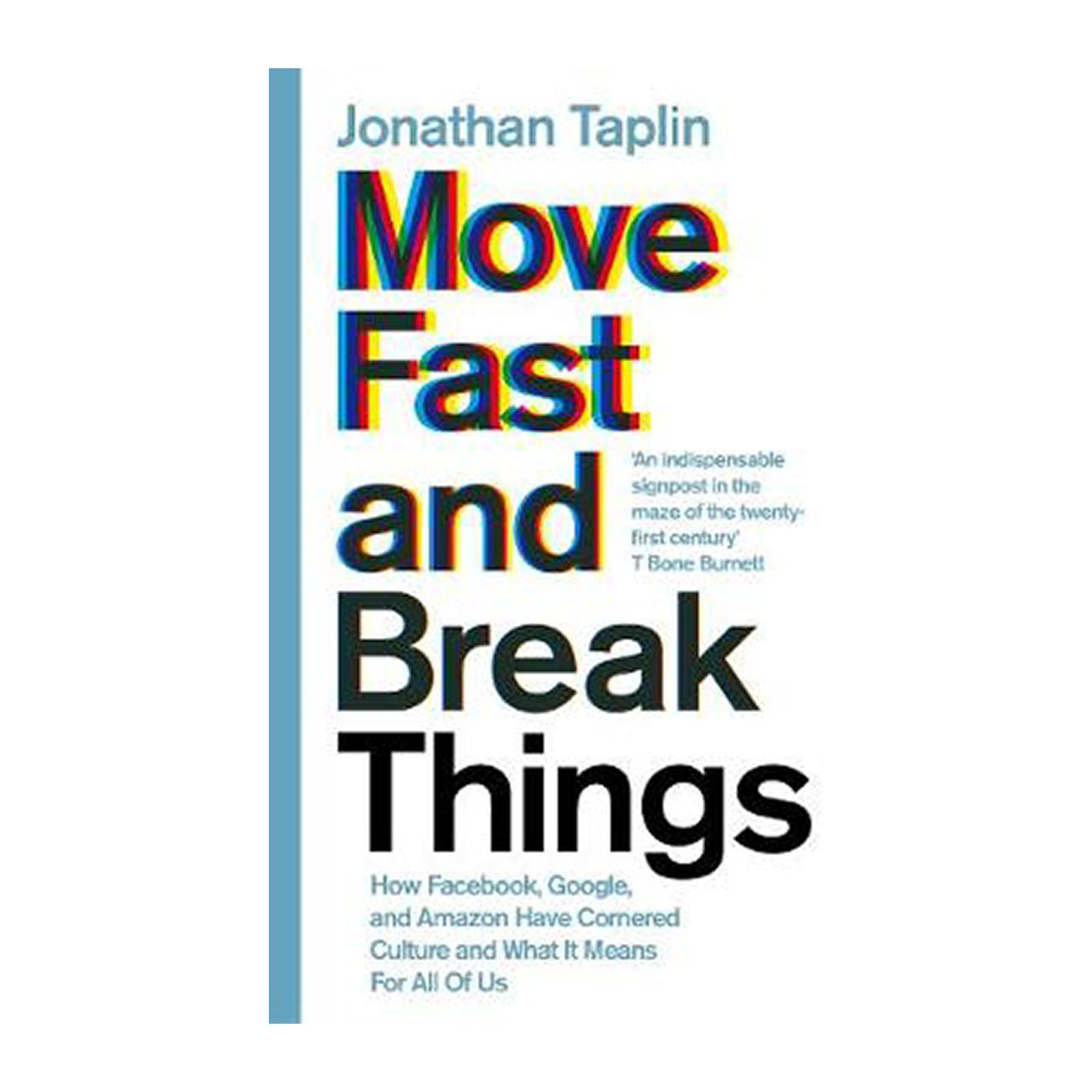 Move Fast And Break Things: How Facebook Google And Amazon Have Cornered Culture And What It Means For All Of Us (Paperback)