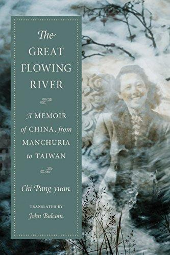 The Great Flowing River: A Memoir of China, from Manchuria to Taiwan by  Chi Translated By Balcom Jo Pang-Yuan