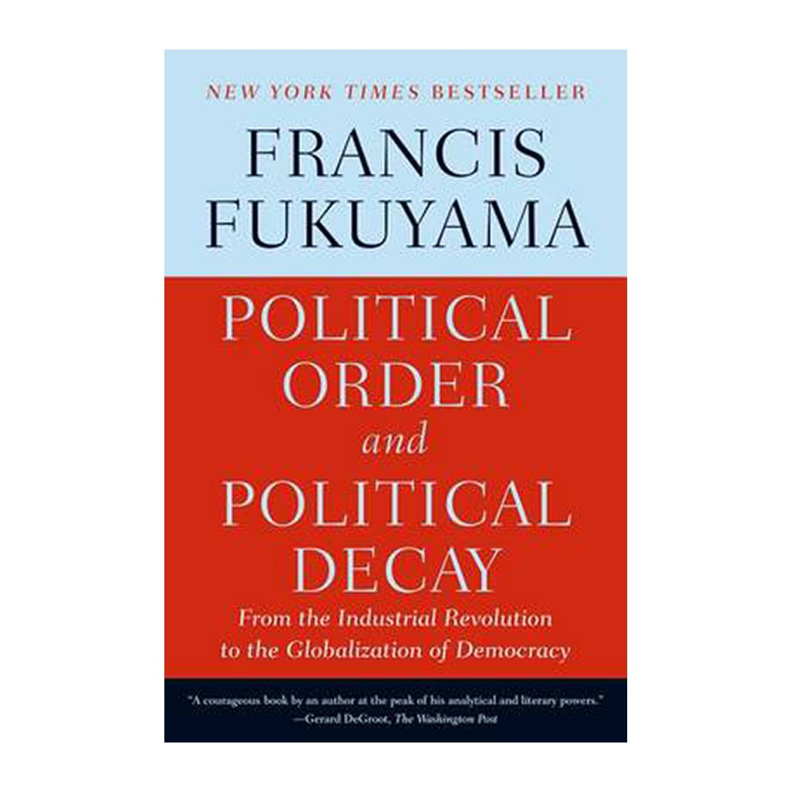 Political Order And Political Decay: From The Industrial Revolution To The Globalization Of Democracy (Paperback)