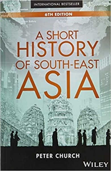 A Short History of South-East Asia (6th Edition)