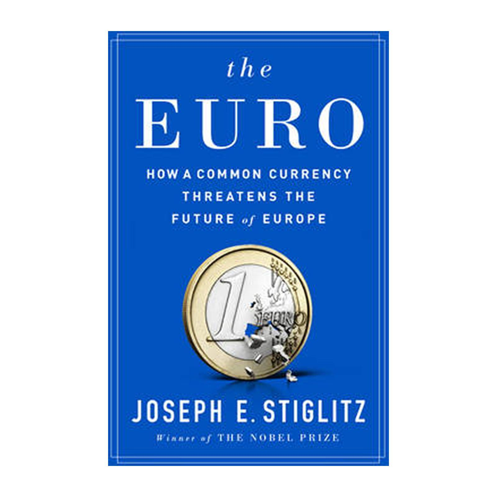 The Euro: How A Common Currency Threatens The Future Of Europe (Hardcover)