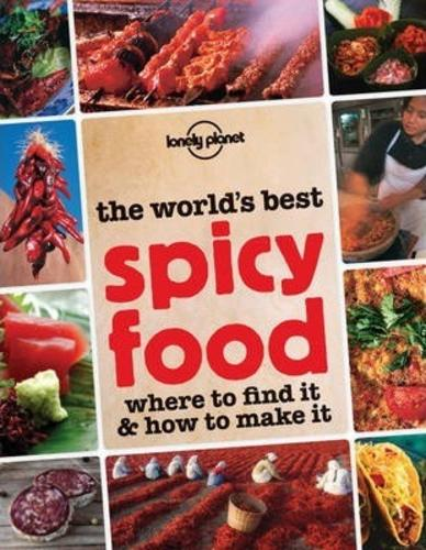 The Worlds Best Spicy Food : Where to Find it and How to Make it