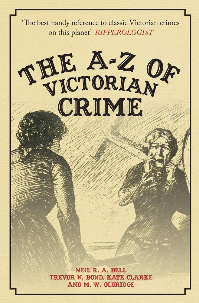 The A-Z of Victorian Crime by Neil R. A. Bell and Trevor Bond