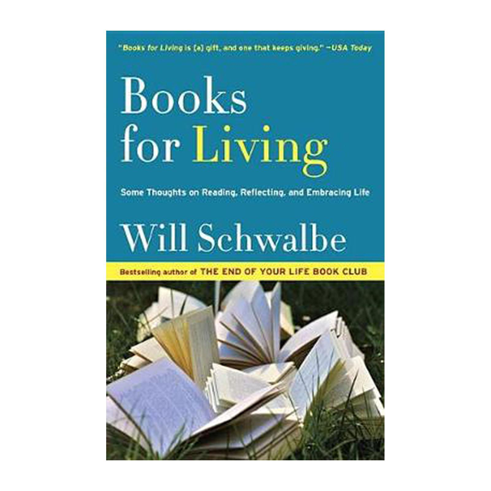 Books For Living: Some Thoughts On Reading And Reflecting And And Embracing Life (Paperback)