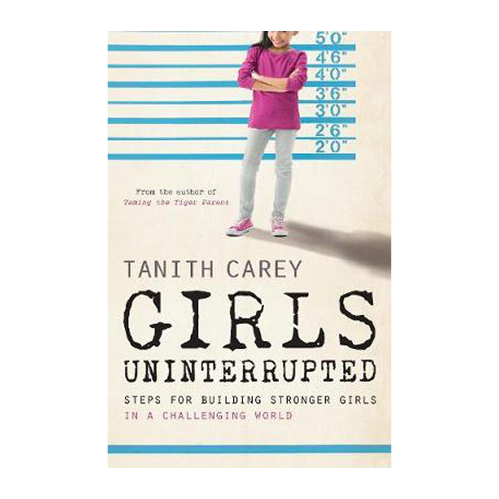 Girls Uninterrupted: Steps For Building Stronger Girls In A Challenging World (Paperback)