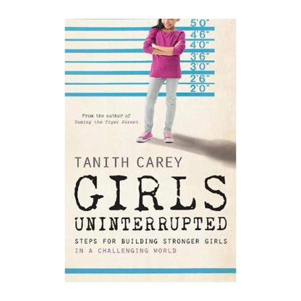Girls Uninterrupted: Steps For Building Stronger Girls In A Challenging World (Paperback)