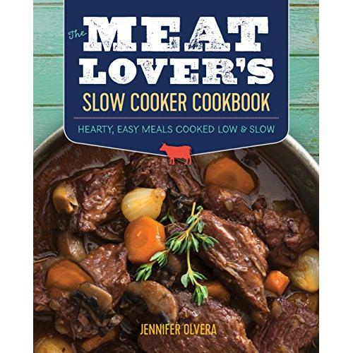 Jennifer Olvera The Meat Lover's Slow Cooker Cookbook: Hearty, Easy Meals Cooked Low and Slow - Paperback